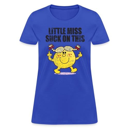 LITTLE MISS SUCK ON THIS T-Shirt - Women's T-Shirt