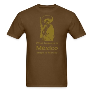 WHAT HAPPENS IN MEXICO STAYS IN MEXICO Tshirt - Men's T-Shirt