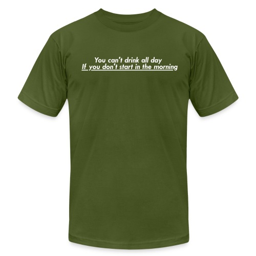 You can't drink all day if you don't start in the morning. - Men's Fine Jersey T-Shirt