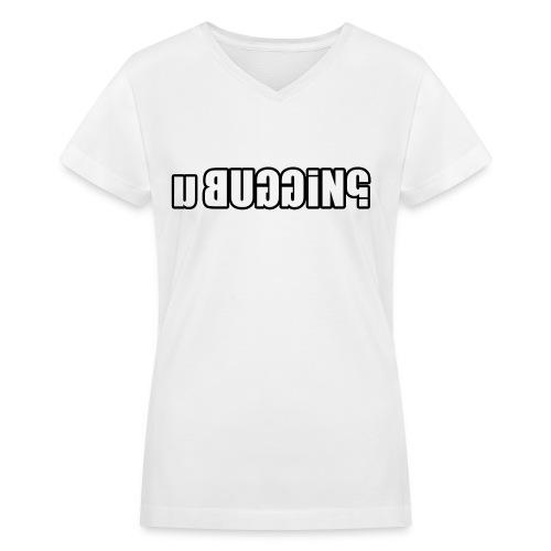 u buggin? - Women's V-Neck T-Shirt