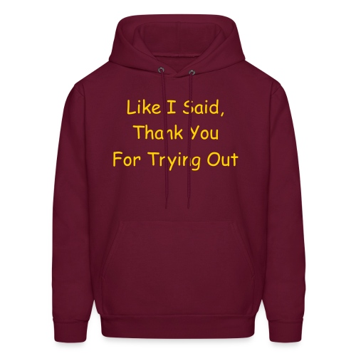 Like I Said, Thank You For Trying Out - Men's Hoodie
