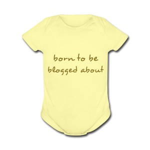 Born to be Blogged About - Short Sleeve Baby Bodysuit