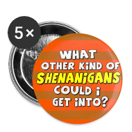 Buttons ~ Large Buttons ~ WHAT OTHER KIND OF SHENANIGANS - 5 BUTTONS PACK