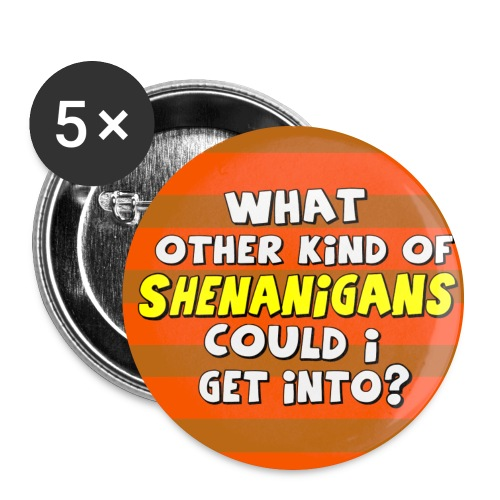WHAT OTHER KIND OF SHENANIGANS - 5 BUTTONS PACK - Large Buttons