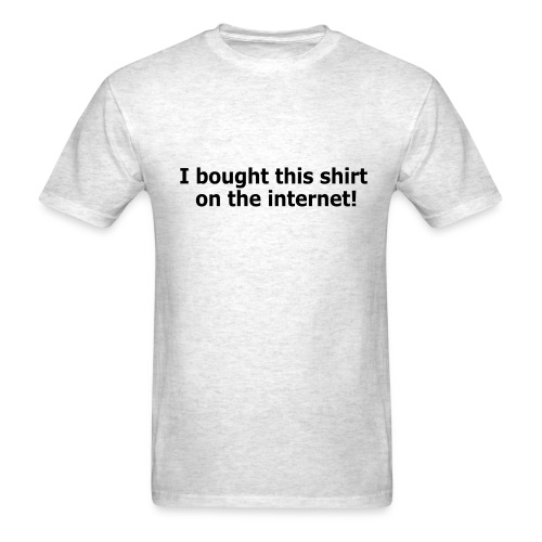 I Bought This Shirt On The Internet! - Men's T-Shirt