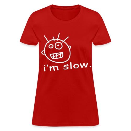 Women's I'm slow T-Shirt - Women's T-Shirt