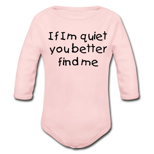 If Im Quiet You... Pink Long Sleeved One size - Organic Long Sleeve Baby Bodysuit