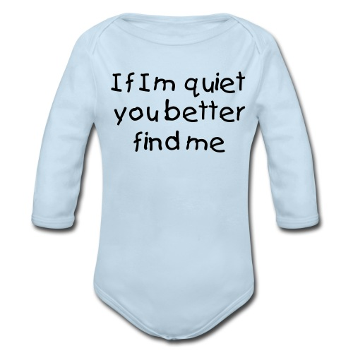 If Im Quiet You... Blue Long Sleeved One size - Organic Long Sleeve Baby Bodysuit