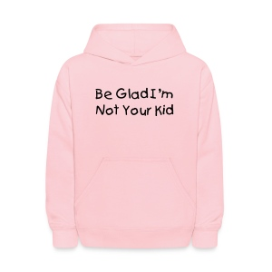 Be Glad I'm Not Your Kid Kid's Pink Hoody - Kids' Hoodie