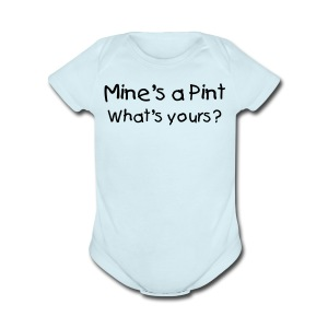 Mine's a Pint What's Yours? Blue Short Sleeved One size - Short Sleeve Baby Bodysuit