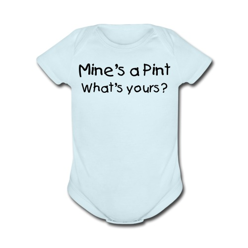 Mine's a Pint What's Yours? Blue Short Sleeved One size - Organic Short Sleeve Baby Bodysuit