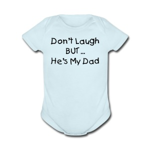 Dont Laugh But He's my Dad Blue Short Sleeved One size - Short Sleeve Baby Bodysuit