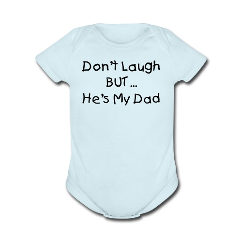 Dont Laugh But He's my Dad Blue Short Sleeved One size - Organic Short Sleeve Baby Bodysuit