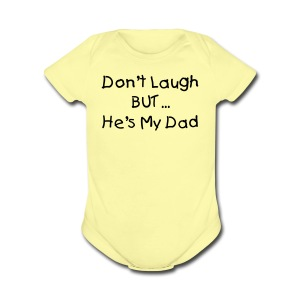 Dont Laugh But He's my Dad Pink Short Sleeved One size - Short Sleeve Baby Bodysuit