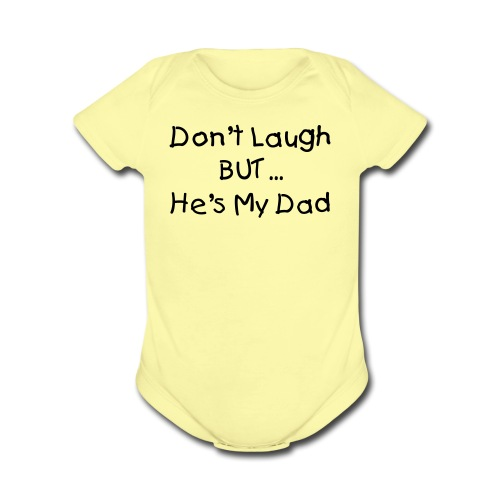 Dont Laugh But He's my Dad Pink Short Sleeved One size - Organic Short Sleeve Baby Bodysuit