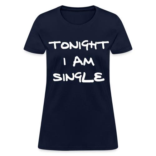 TO NIGHT IM SINGLE - Women's T-Shirt