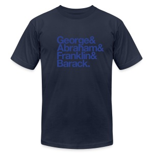 George & Abraham & Franklin & Barack - Men's T-Shirt by American Apparel