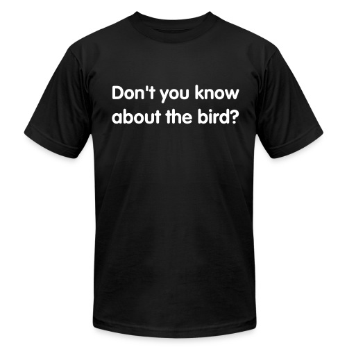 Everybody knows that the bird is the word! - Men's Fine Jersey T-Shirt