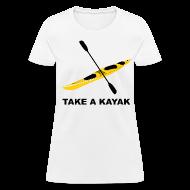 T-Shirts ~ Women's T-Shirt ~ Take A Kayak - Women's
