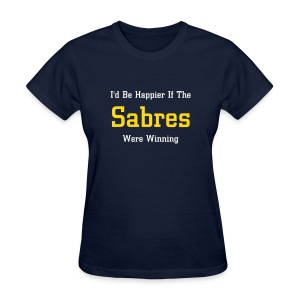 I'd Be Happier If The Sabres Were Winning - Women's T-Shirt
