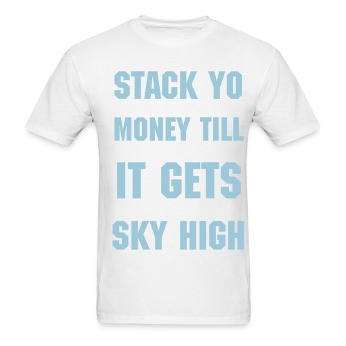 STACK YO MONEY TILL IT GETS SKY HIGH - Men's T-Shirt