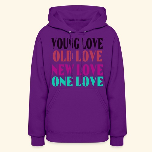 Young Love Old Love New Love One Love - Women's Hoodie