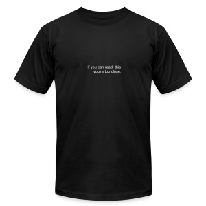 if you can read this you're too close - Men's T-Shirt by American Apparel