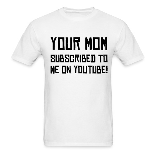 Men: Your Mom - Men's T-Shirt