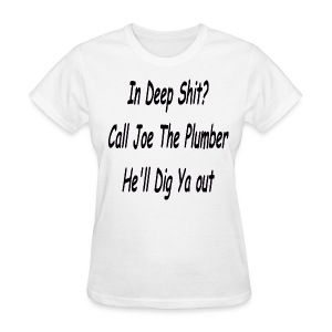 In Deep? Call Joe The Plumber Women's T Shirt - Women's T-Shirt