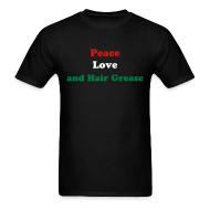 T-Shirts ~ Men's T-Shirt ~ Peace Love and Hair Grease