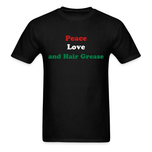 Peace Love and Hair Grease - Men's T-Shirt