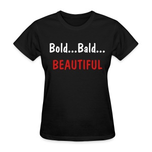 Bold,  Bald, Beautiful - Women's T-Shirt