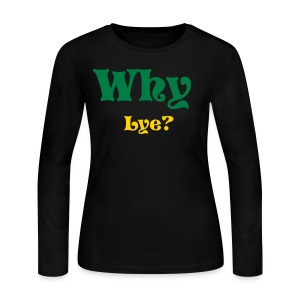 Why Lye? - Women's Long Sleeve Jersey T-Shirt
