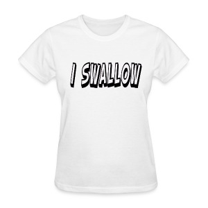 I Swallow Women's Tee - Women's T-Shirt