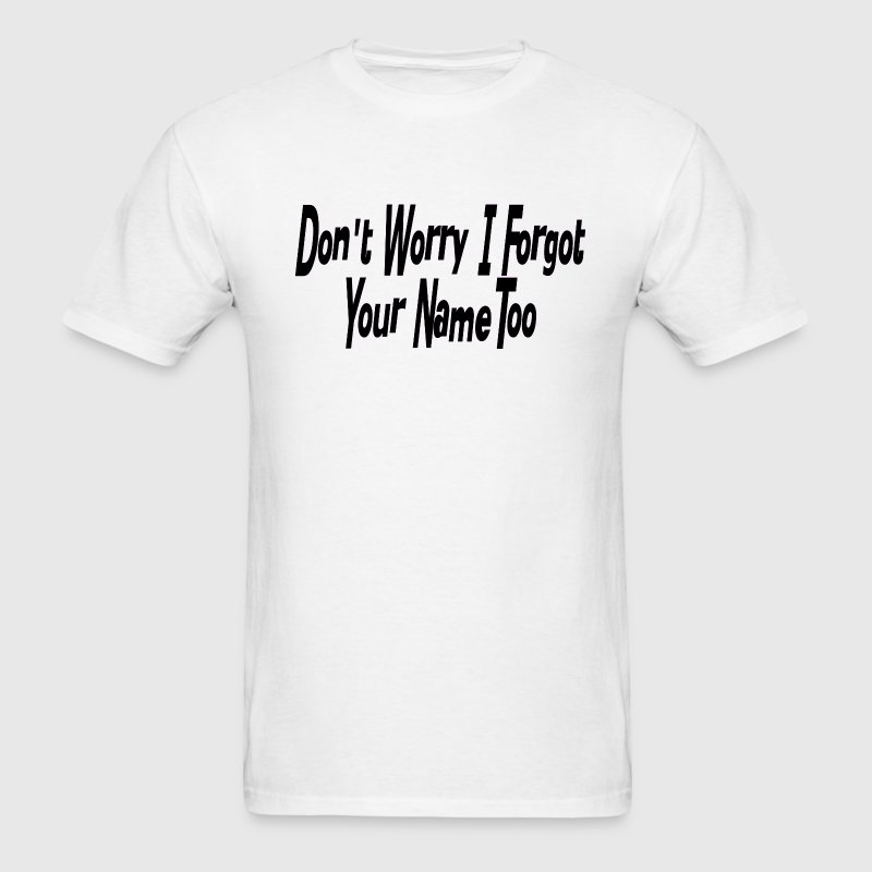 Don't Worry I ForgotYour Name Too Men's Funny Tee - Men's T-Shirt