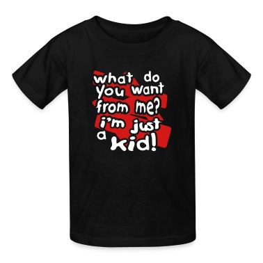 Black What Do You Want, I'm Just A Kid With Bkgrd Kids Shirts
