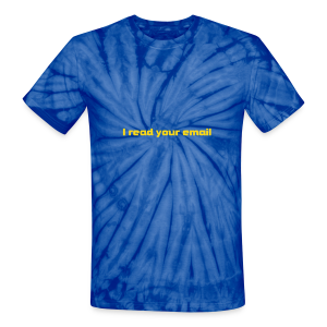 I read your email - Unisex Tie Dye T-Shirt