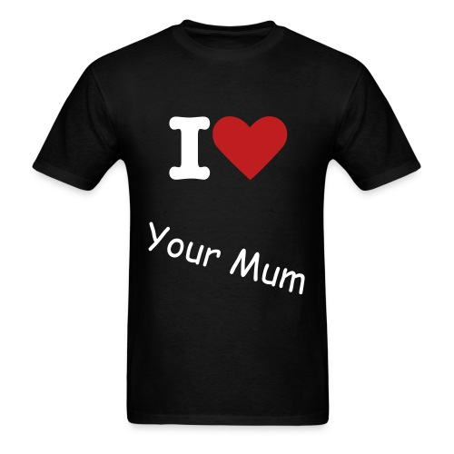 I love your mum - Men's T-Shirt