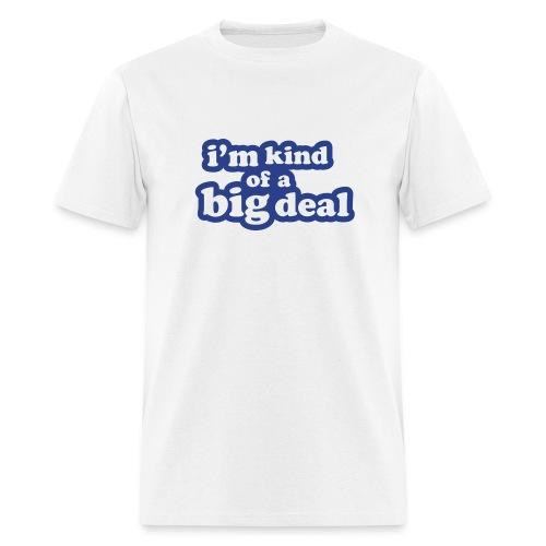 Big Deal Shirt. - Men's T-Shirt