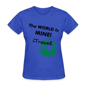 Women's The World Is Mine T-Shirt - Women's T-Shirt