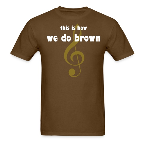 this is how...we do brown - Men's T-Shirt