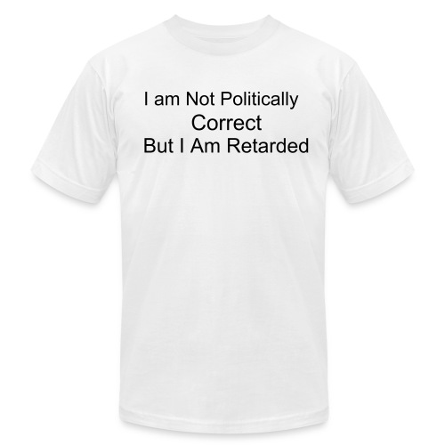 Politically Correct Retarded Mens White Tee - Men's  Jersey T-Shirt