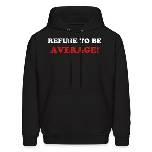 Refuse to be AVERAGE Hooded Sweat - Men's Hoodie