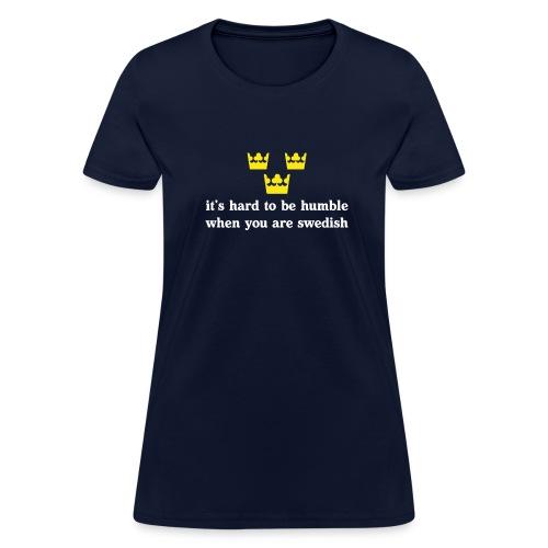 Hard to be humble when you're Swedish - Women's T-Shirt