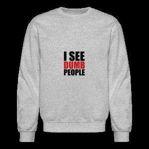 I see dumb people - Crewneck Sweatshirt