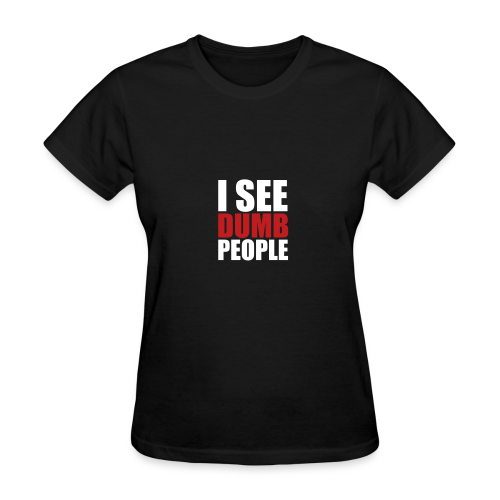 I see dumb people - Women's T-Shirt