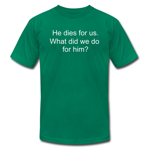 He died for us. - Men's Fine Jersey T-Shirt