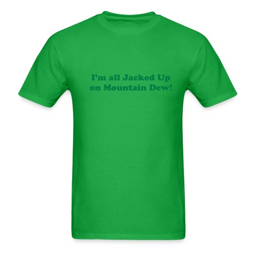 I AM ALL JACKED UP ON MOUNTAIN DEW T-Shirt - Men's T-Shirt