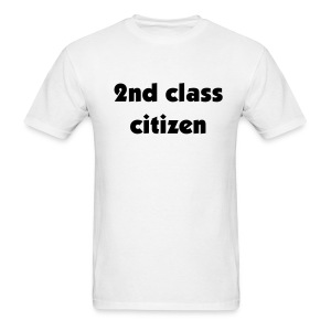 2nd Class Citizen Uni - Men's T-Shirt