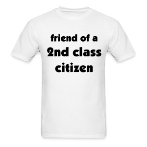 Friend of a 2nd Class Citizen Uni - Men's T-Shirt